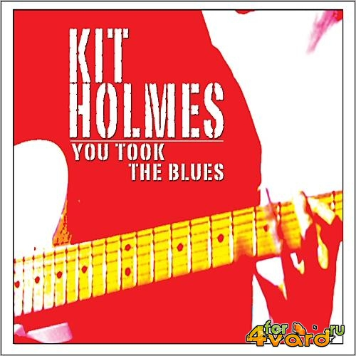 Kit Holmes - You Took The Blues (2014)