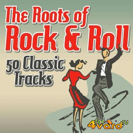 The Roots of Rock and Roll: 50 Classic Tracks (2019)
