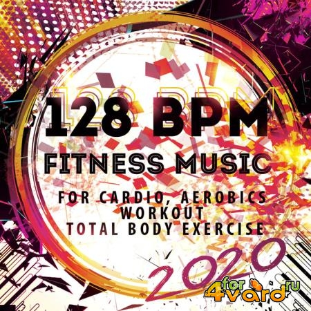 128 BPM Fitness Music 2020 (For Cardio, Aerobics, Workout, Total Body Exercise) (2019)