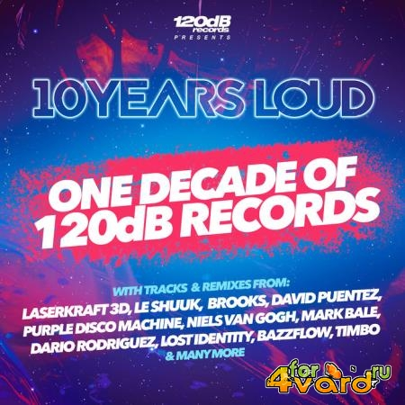 10 Years Loud - One Decade Of 120dB Records (2019)