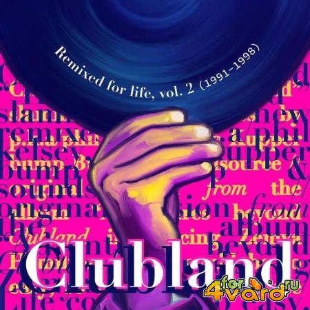 Clubland - Remixed for Life, Volume 2 (1991-1998) (2020)