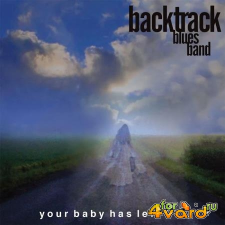 Backtrack Blues Band - Your Baby Has Left (2020)